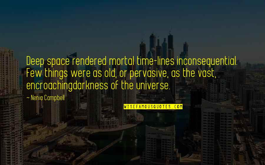 Inconsequential Quotes By Nenia Campbell: Deep space rendered mortal time-lines inconsequential. Few things