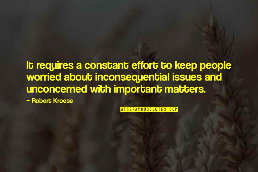 Inconsequential Quotes By Robert Kroese: It requires a constant effort to keep people