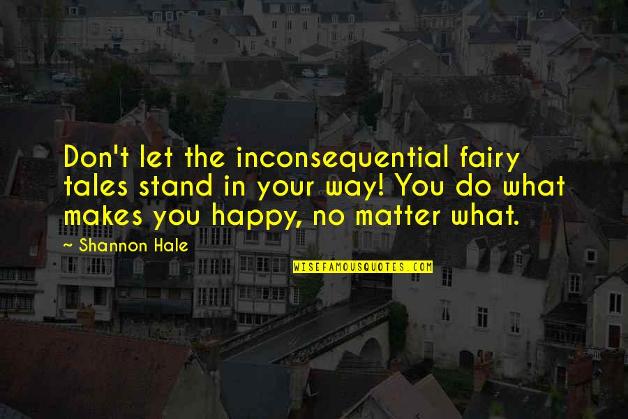 Inconsequential Quotes By Shannon Hale: Don't let the inconsequential fairy tales stand in
