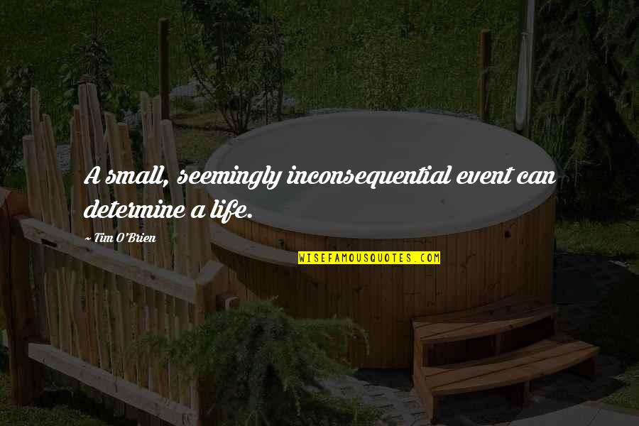 Inconsequential Quotes By Tim O'Brien: A small, seemingly inconsequential event can determine a