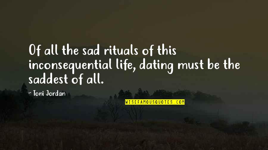 Inconsequential Quotes By Toni Jordan: Of all the sad rituals of this inconsequential