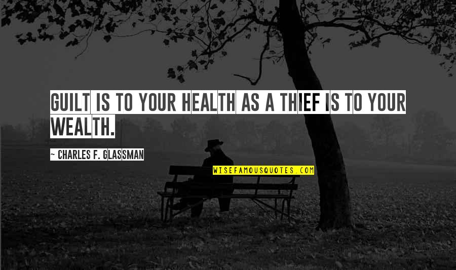 Inconsiderate Husbands Quotes By Charles F. Glassman: Guilt is to your health as a thief