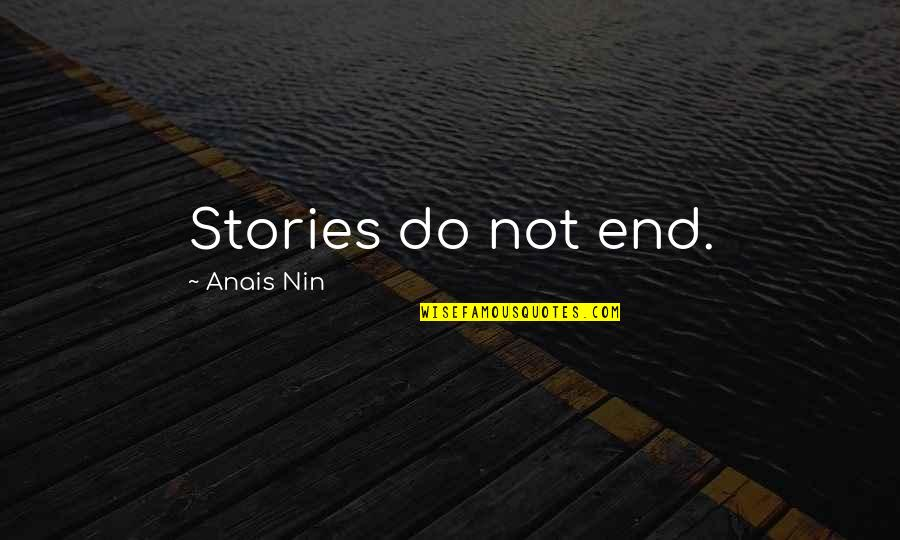 Inconsistency In Love Quotes By Anais Nin: Stories do not end.