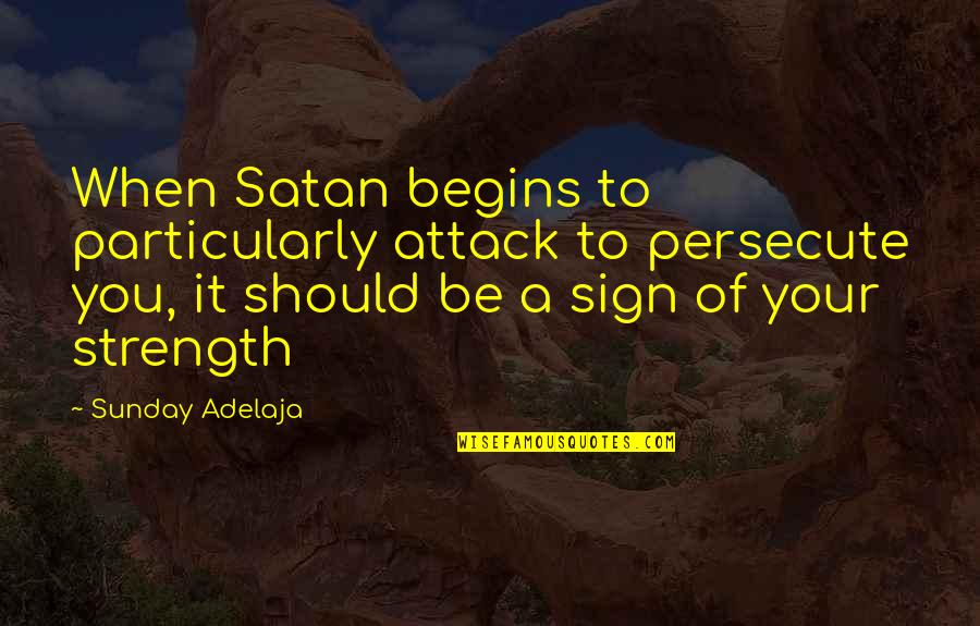 Inconsistency In Love Quotes By Sunday Adelaja: When Satan begins to particularly attack to persecute
