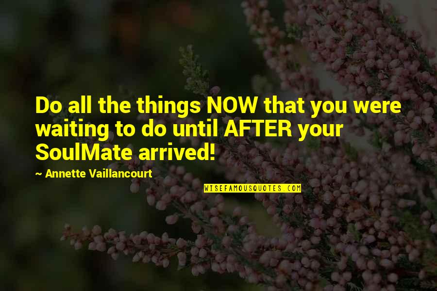 Incontinence Funny Quotes By Annette Vaillancourt: Do all the things NOW that you were