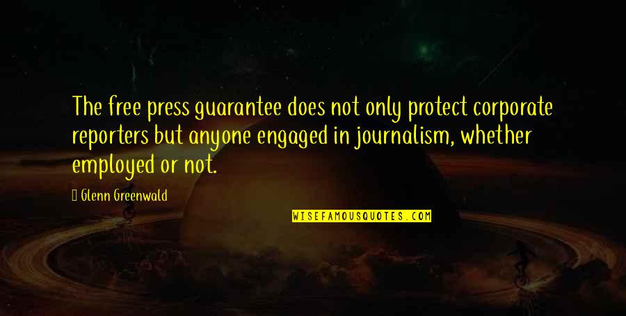 Incontinence Funny Quotes By Glenn Greenwald: The free press guarantee does not only protect