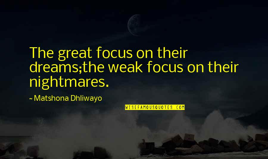 Incontinence Funny Quotes By Matshona Dhliwayo: The great focus on their dreams;the weak focus