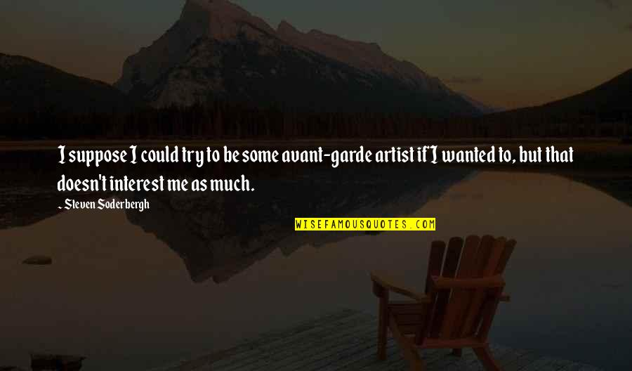 Incontinence Funny Quotes By Steven Soderbergh: I suppose I could try to be some