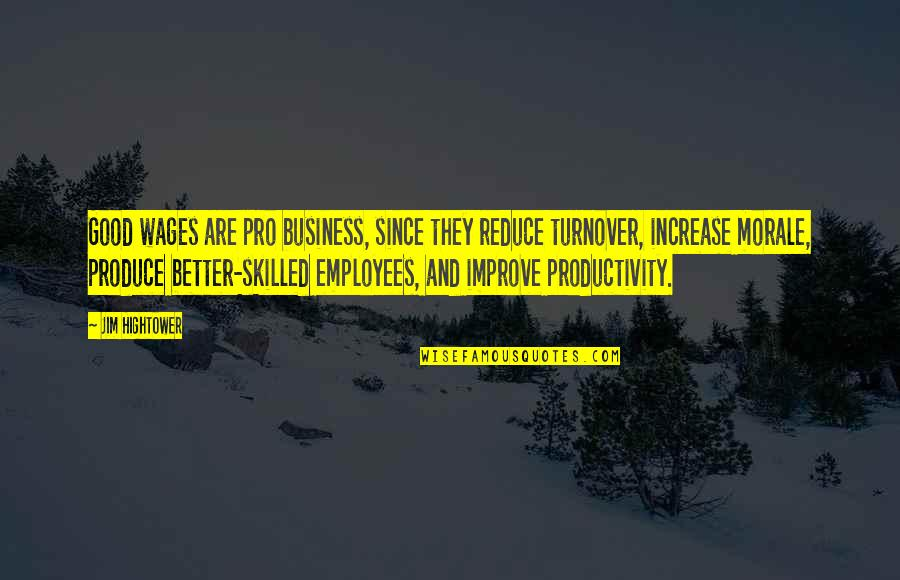 Increase Business Quotes By Jim Hightower: Good wages are pro business, since they reduce