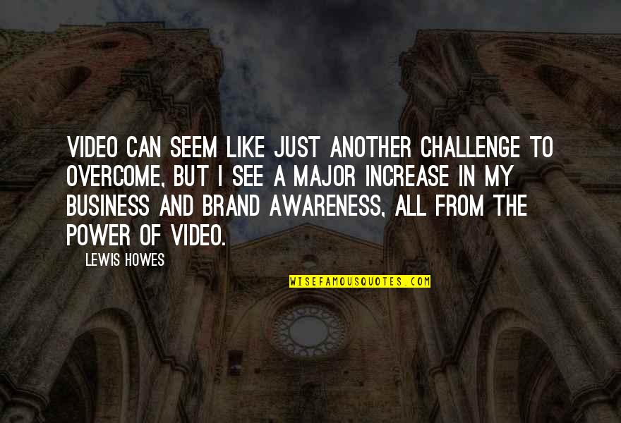 Increase Business Quotes By Lewis Howes: Video can seem like just another challenge to
