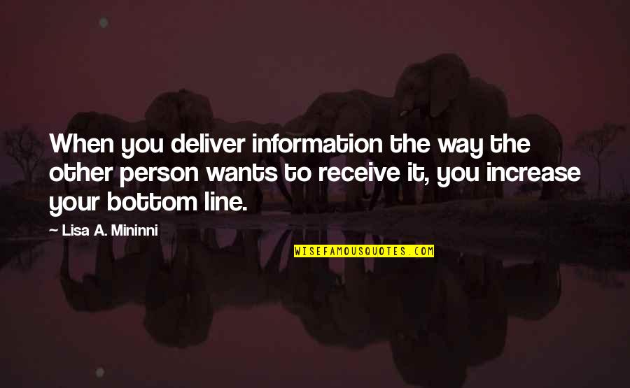 Increase Business Quotes By Lisa A. Mininni: When you deliver information the way the other