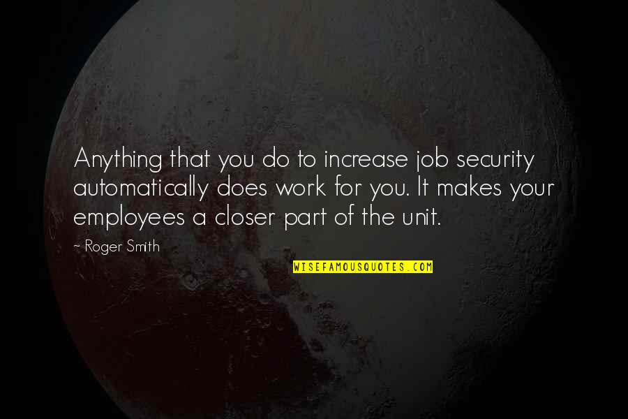 Increase Business Quotes By Roger Smith: Anything that you do to increase job security