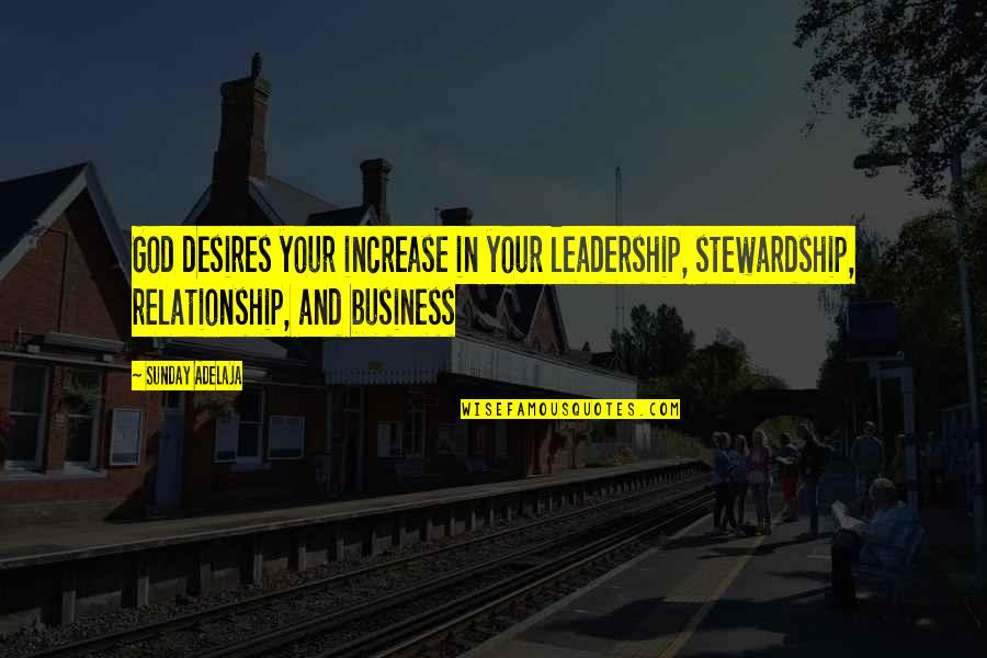 Increase Business Quotes By Sunday Adelaja: God desires your increase in your leadership, stewardship,