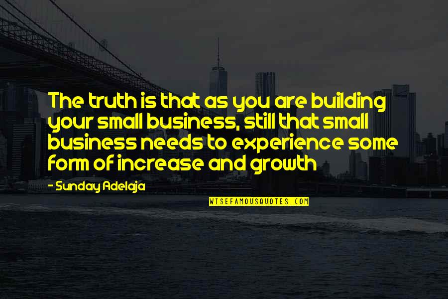 Increase Business Quotes By Sunday Adelaja: The truth is that as you are building