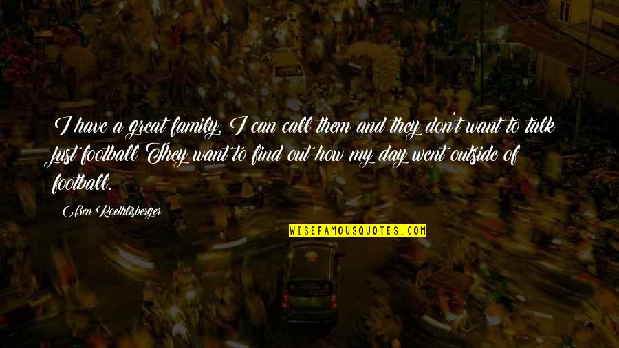 Incrediable Quotes By Ben Roethlisberger: I have a great family. I can call