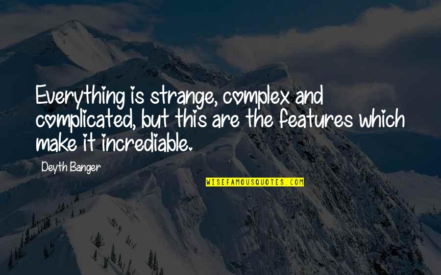Incrediable Quotes By Deyth Banger: Everything is strange, complex and complicated, but this