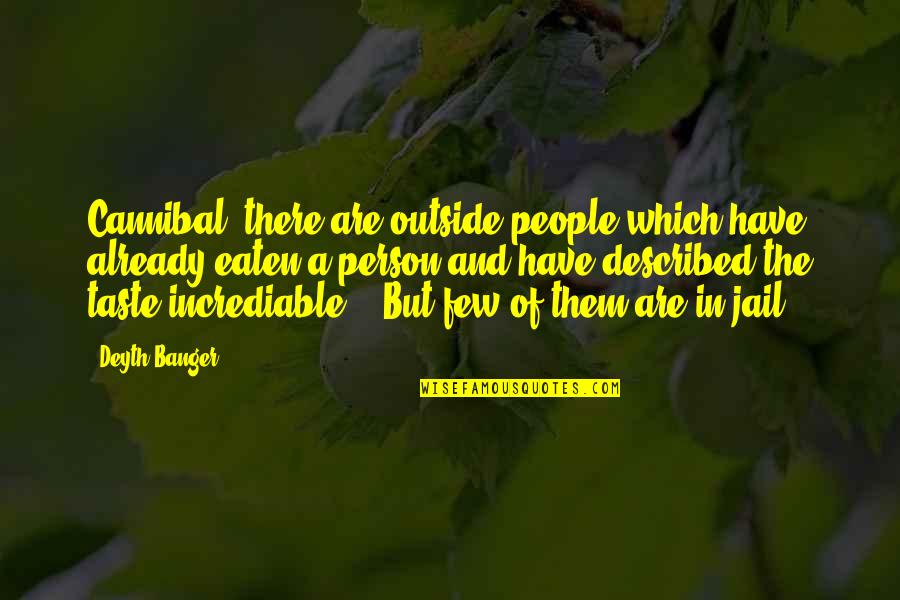 Incrediable Quotes By Deyth Banger: Cannibal, there are outside people which have already