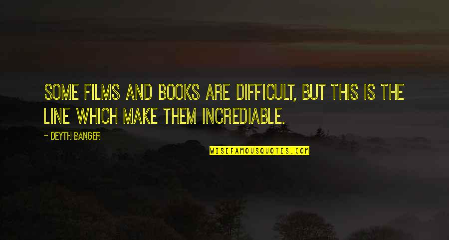 Incrediable Quotes By Deyth Banger: Some films and books are difficult, but this