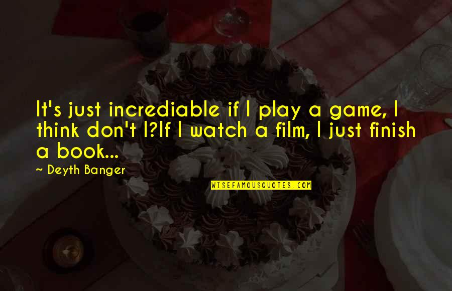Incrediable Quotes By Deyth Banger: It's just incrediable if I play a game,