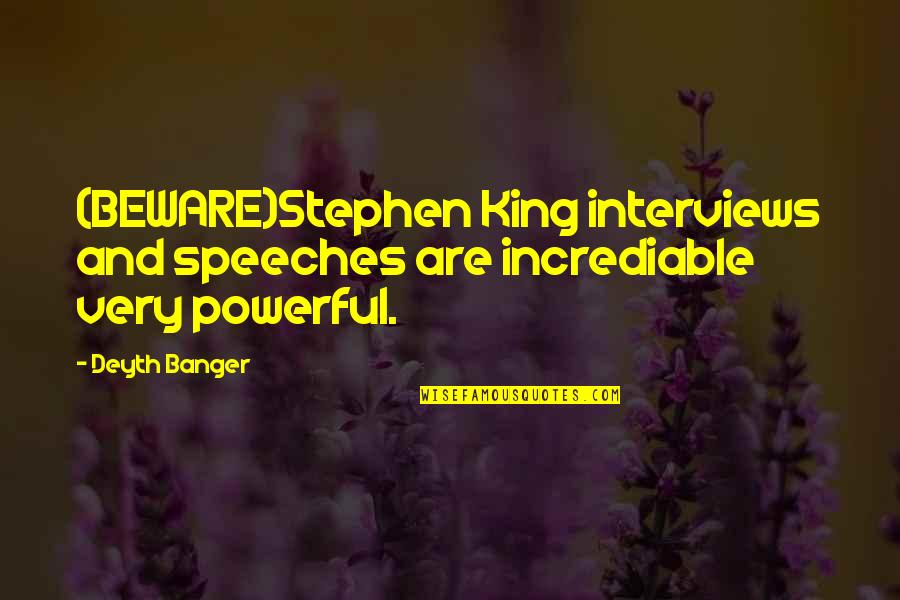 Incrediable Quotes By Deyth Banger: (BEWARE)Stephen King interviews and speeches are incrediable very