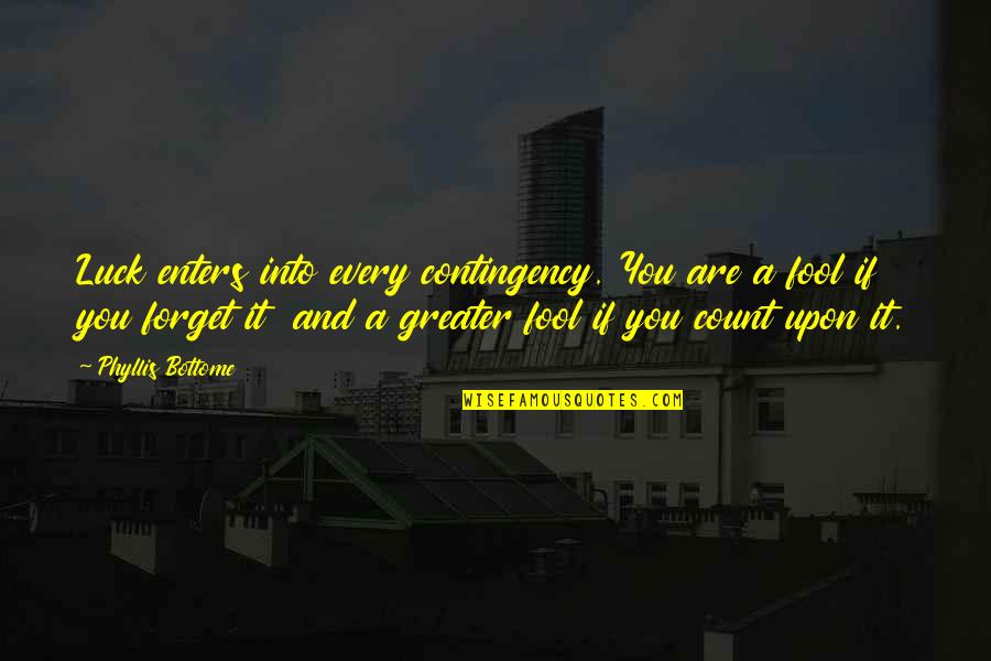 Incrediable Quotes By Phyllis Bottome: Luck enters into every contingency. You are a