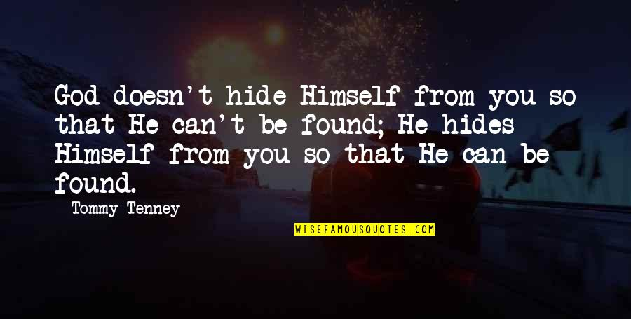 Incrediable Quotes By Tommy Tenney: God doesn't hide Himself from you so that