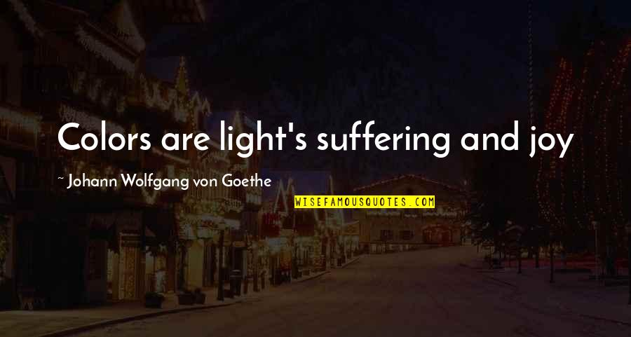 Incriminating Bible Quotes By Johann Wolfgang Von Goethe: Colors are light's suffering and joy