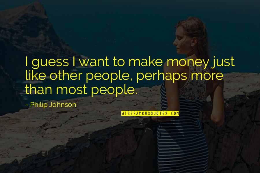 Incriminating Bible Quotes By Philip Johnson: I guess I want to make money just