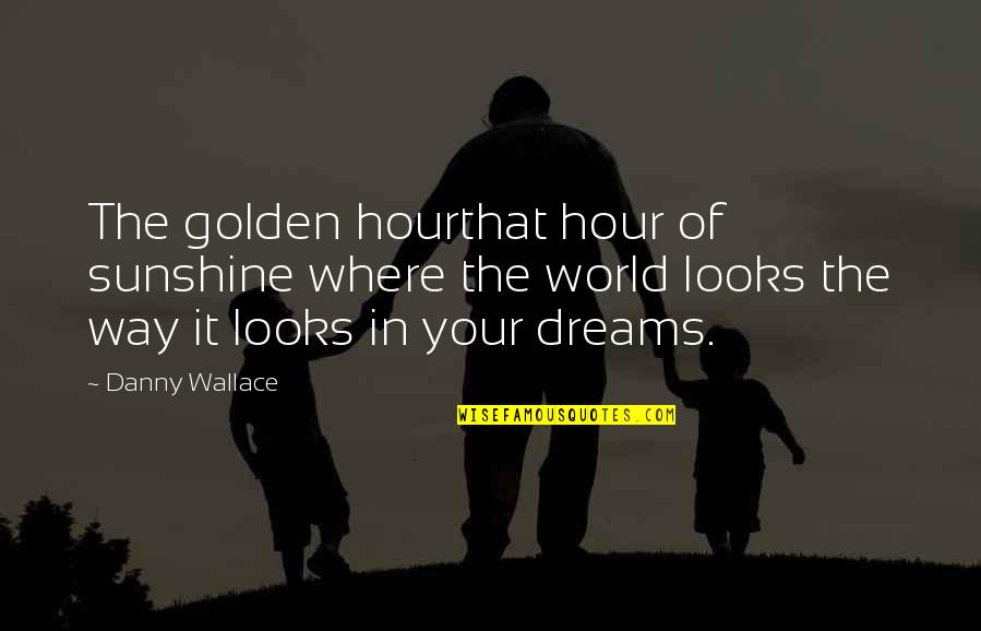 Incubates Quotes By Danny Wallace: The golden hourthat hour of sunshine where the