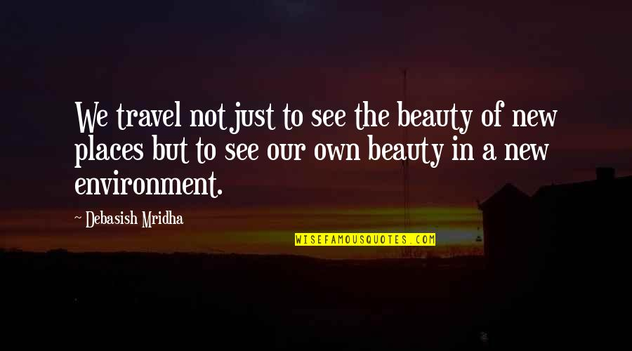 Incubates Quotes By Debasish Mridha: We travel not just to see the beauty