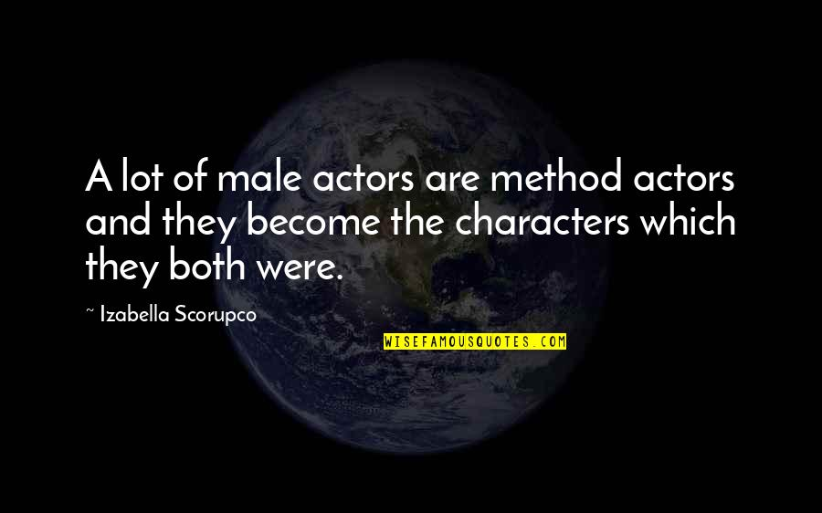 Incubates Quotes By Izabella Scorupco: A lot of male actors are method actors