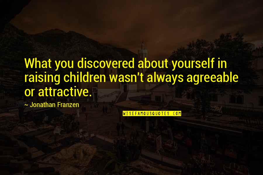 Incubates Quotes By Jonathan Franzen: What you discovered about yourself in raising children