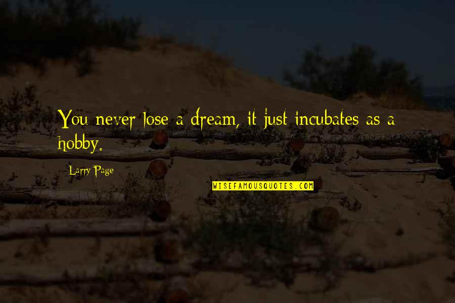 Incubates Quotes By Larry Page: You never lose a dream, it just incubates