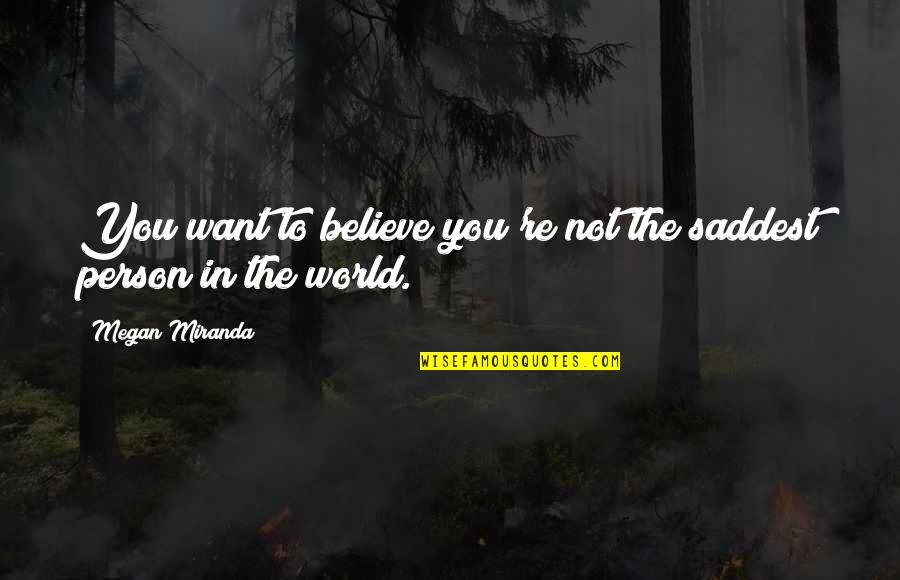 Incubates Quotes By Megan Miranda: You want to believe you're not the saddest