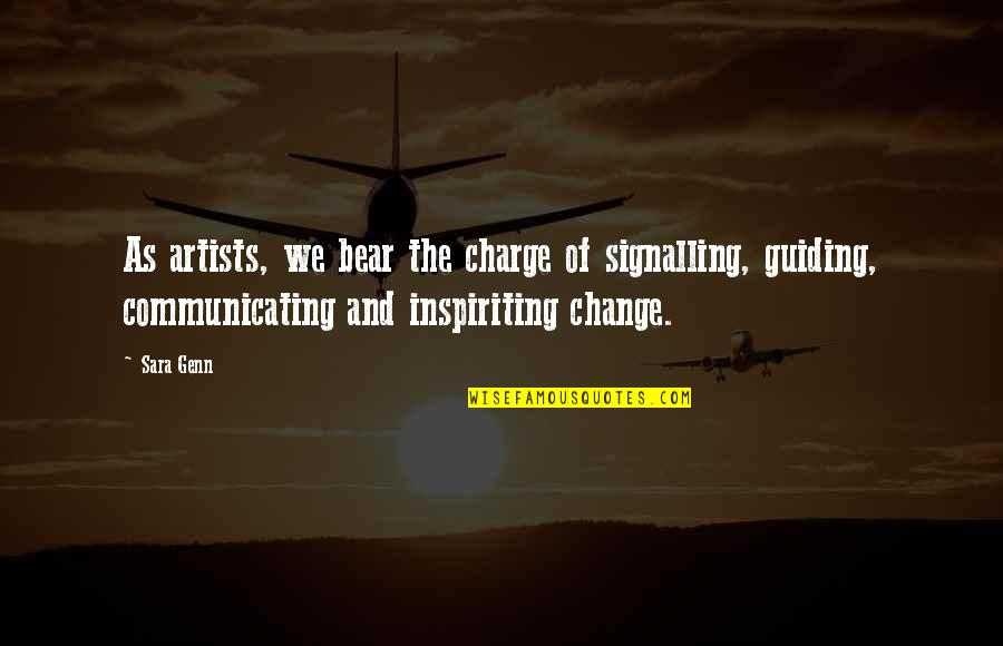 Incubates Quotes By Sara Genn: As artists, we bear the charge of signalling,