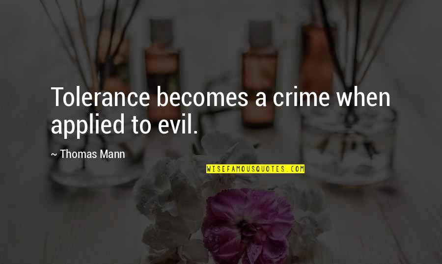 Incurably Religious Quotes By Thomas Mann: Tolerance becomes a crime when applied to evil.