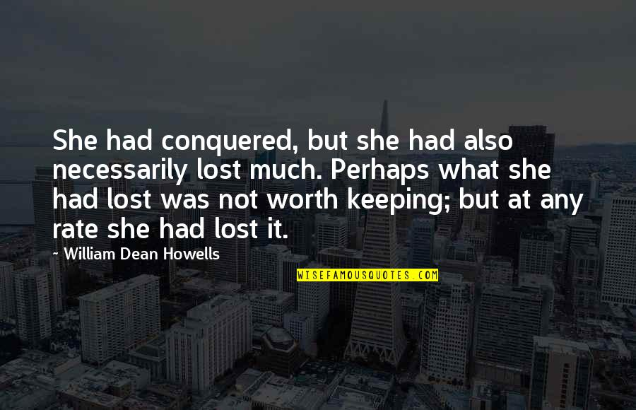 Incurably Religious Quotes By William Dean Howells: She had conquered, but she had also necessarily
