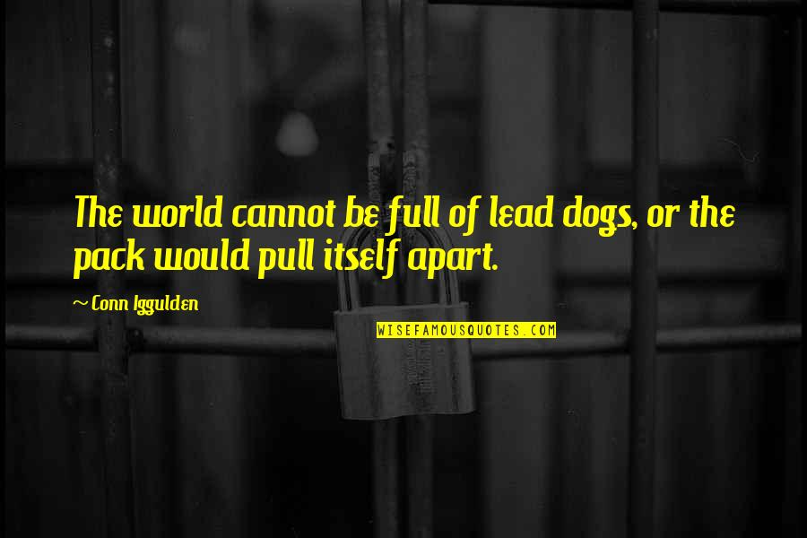 Indecision Benjamin Kunkel Quotes By Conn Iggulden: The world cannot be full of lead dogs,
