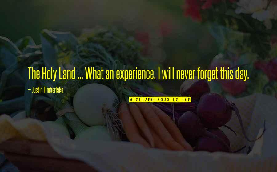 Indecision Benjamin Kunkel Quotes By Justin Timberlake: The Holy Land ... What an experience. I