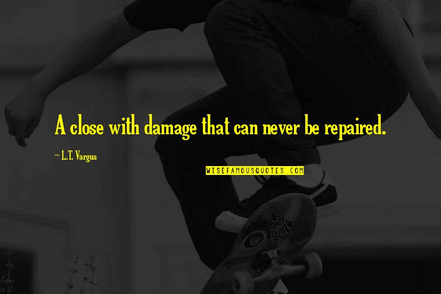 Indecision Benjamin Kunkel Quotes By L.T. Vargus: A close with damage that can never be
