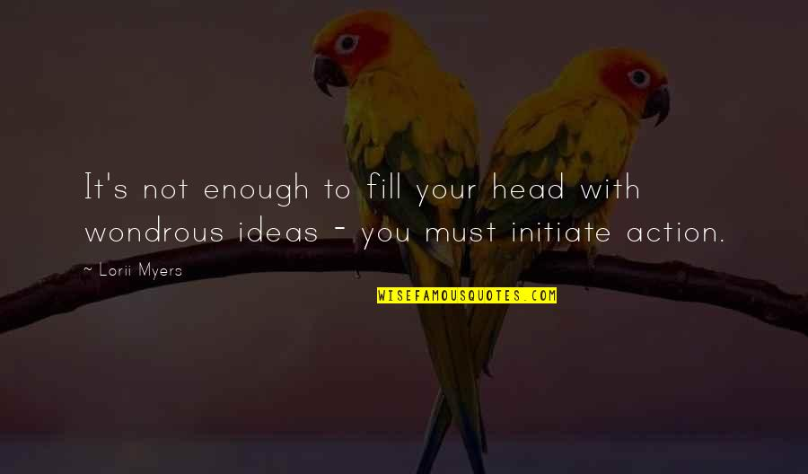 Indecision Benjamin Kunkel Quotes By Lorii Myers: It's not enough to fill your head with