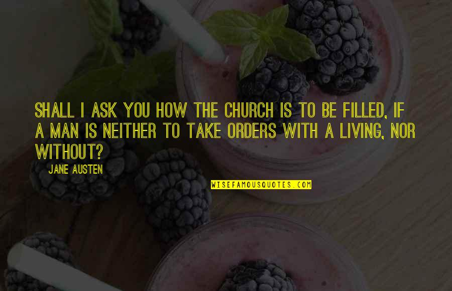 Indecisive Friends Quotes By Jane Austen: Shall I ask you how the church is