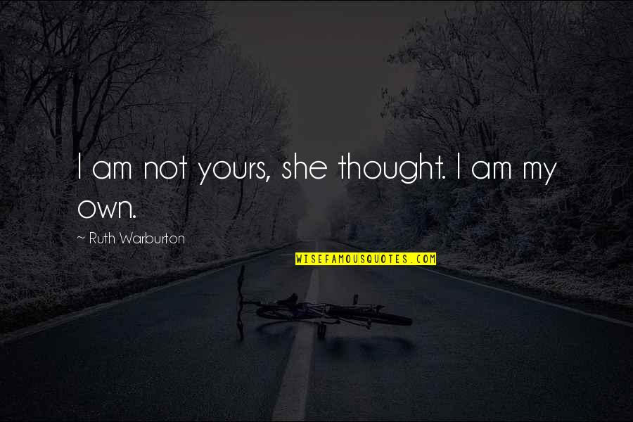 Independance Quotes By Ruth Warburton: I am not yours, she thought. I am