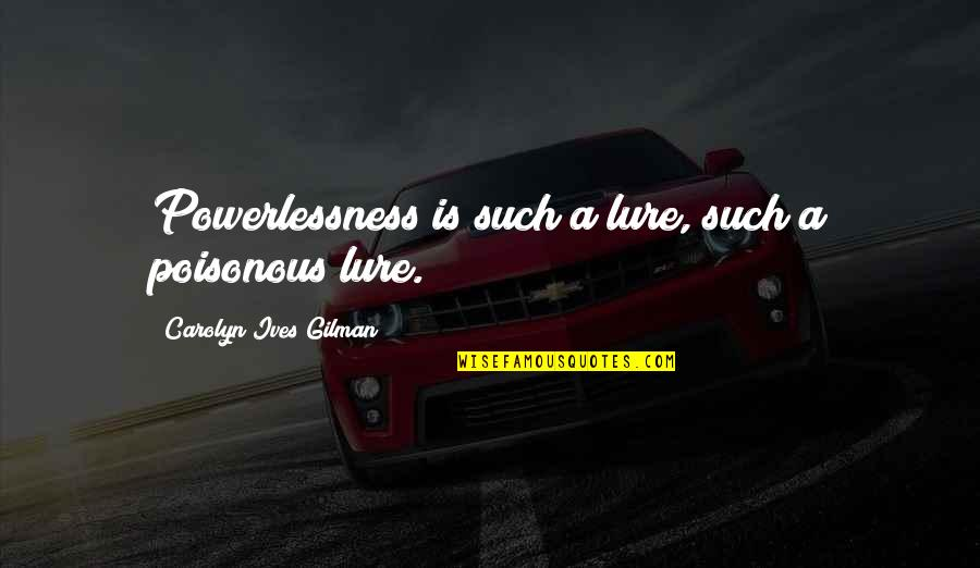 Independence And Self Reliance Quotes By Carolyn Ives Gilman: Powerlessness is such a lure, such a poisonous