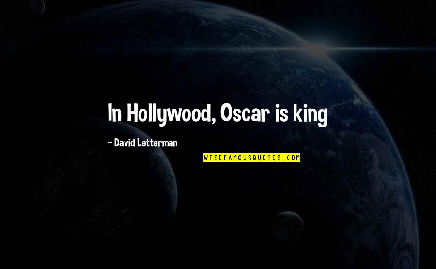 Independence And Self Reliance Quotes By David Letterman: In Hollywood, Oscar is king