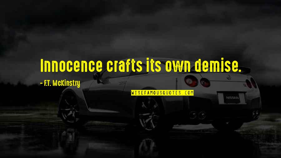 Independence And Self Reliance Quotes By F.T. McKinstry: Innocence crafts its own demise.