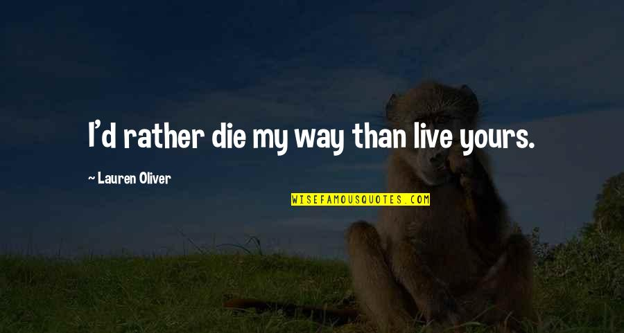 Independence And Self Reliance Quotes By Lauren Oliver: I'd rather die my way than live yours.