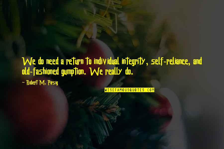 Independence And Self Reliance Quotes By Robert M. Pirsig: We do need a return to individual integrity,