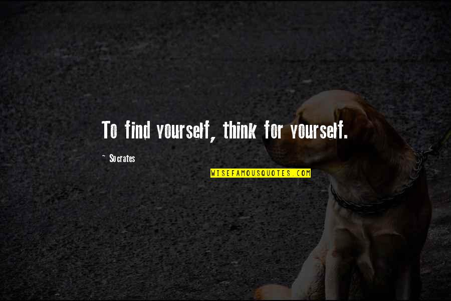 Independence And Self Reliance Quotes By Socrates: To find yourself, think for yourself.