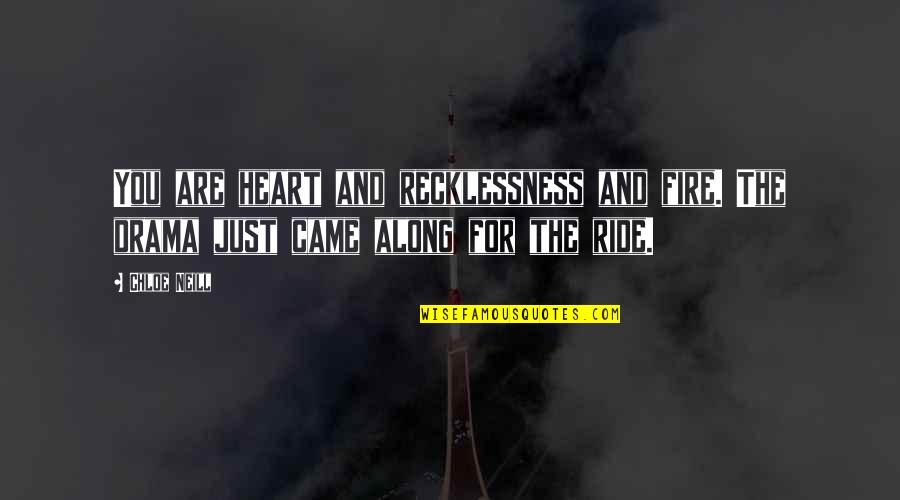 Independent Bad Girl Quotes By Chloe Neill: You are heart and recklessness and fire. The